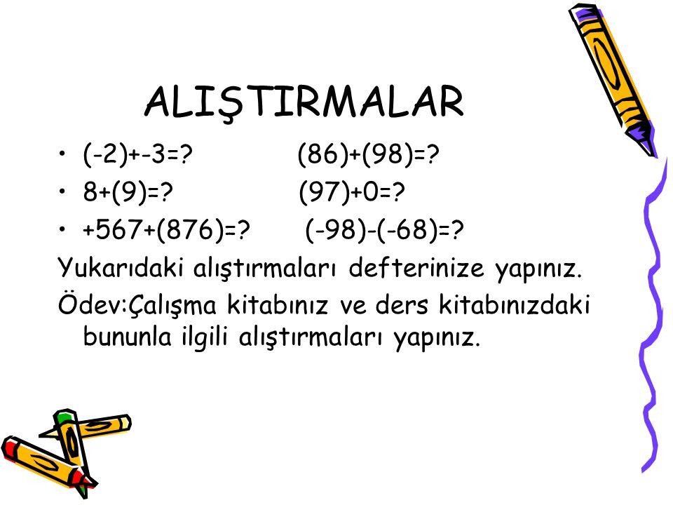ALIŞTIRMALAR (-2)+-3= (86)+(98)= 8+(9)= (97)+0=