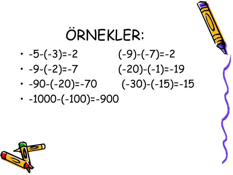 ÖRNEKLER: -5-(-3)=-2 (-9)-(-7)=-2 -9-(-2)=-7 (-20)-(-1)=-19