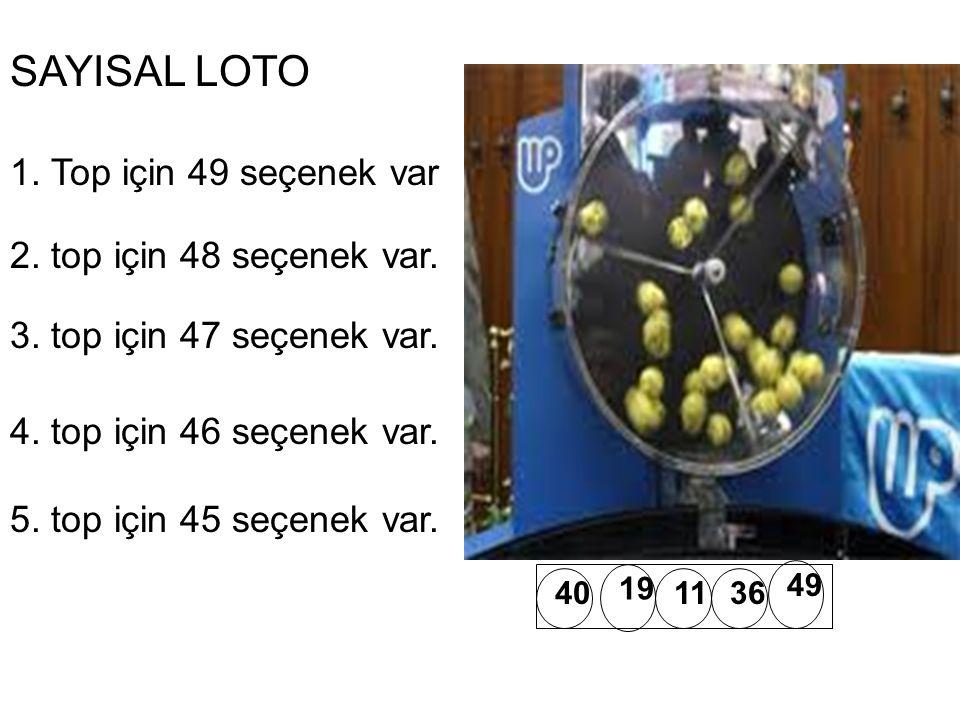 SAYISAL LOTO 1. Top için 49 seçenek var 2. top için 48 seçenek var.
