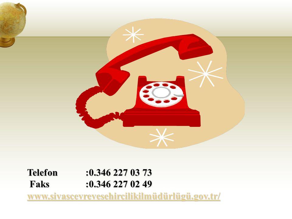 Telefon :0.346 227 03 73 Faks :0.346 227 02 49 www.sivascevrevesehircilikilmüdürlügü.gov.tr/