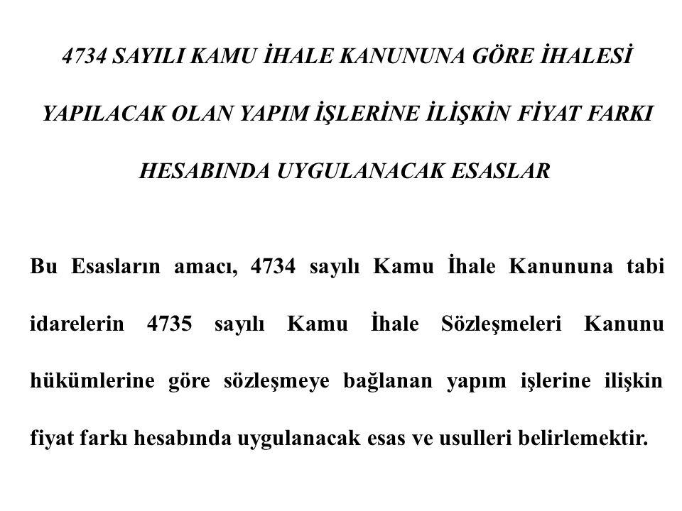 4734 SAYILI KAMU İHALE KANUNUNA GÖRE İHALESİ YAPILACAK OLAN YAPIM İŞLERİNE İLİŞKİN FİYAT FARKI HESABINDA UYGULANACAK ESASLAR