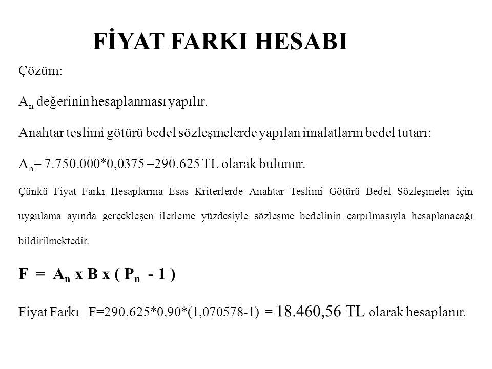 FİYAT FARKI HESABI F = An x B x ( Pn - 1 ) Çözüm: