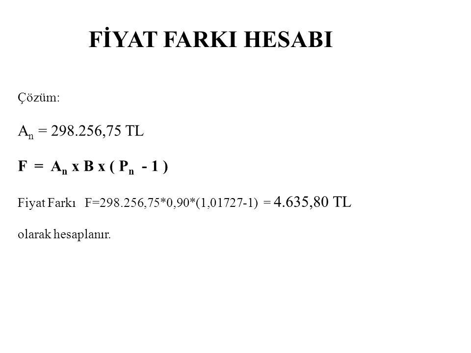 FİYAT FARKI HESABI An = 298.256,75 TL F = An x B x ( Pn - 1 ) Çözüm: