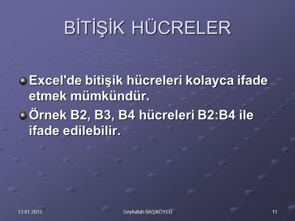 BİTİŞİK HÜCRELER Excel de bitişik hücreleri kolayca ifade etmek mümkündür. Örnek B2, B3, B4 hücreleri B2:B4 ile ifade edilebilir.