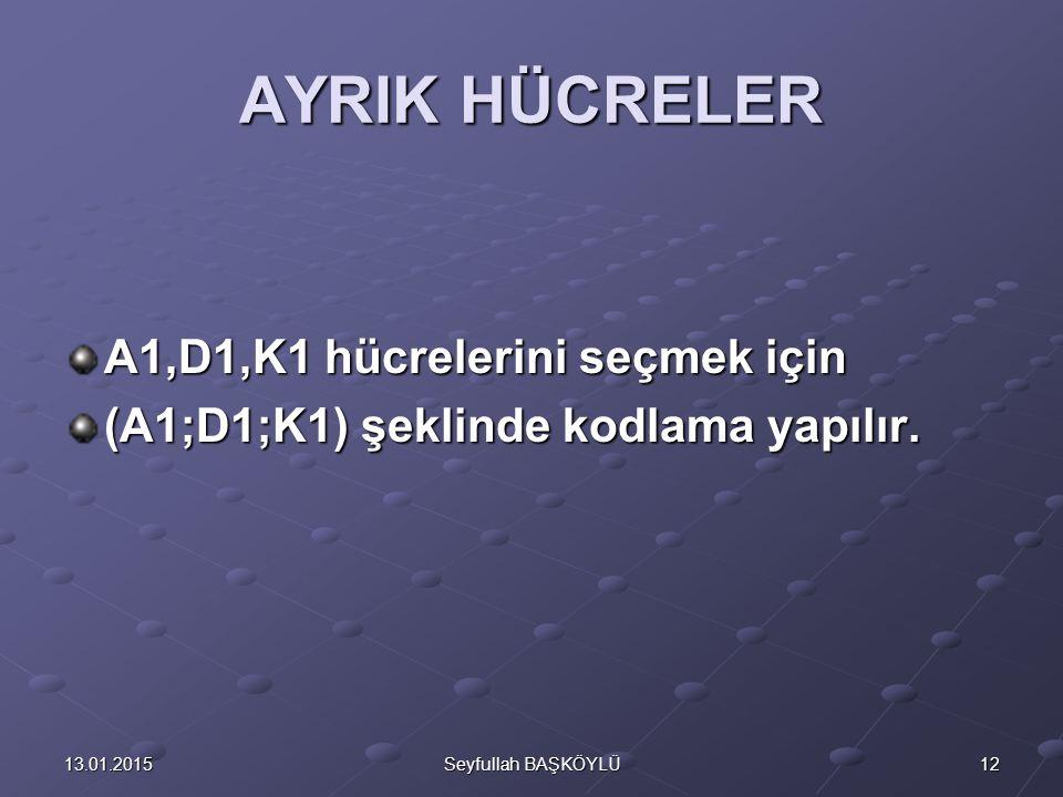 AYRIK HÜCRELER A1,D1,K1 hücrelerini seçmek için