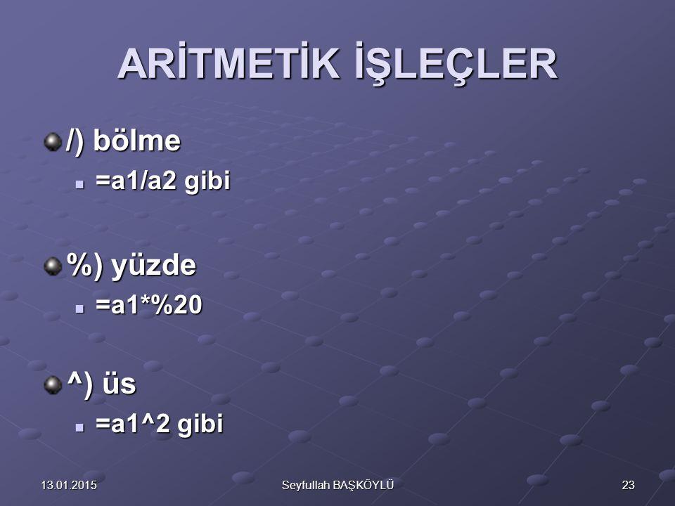 ARİTMETİK İŞLEÇLER /) bölme %) yüzde ^) üs =a1/a2 gibi =a1*%20