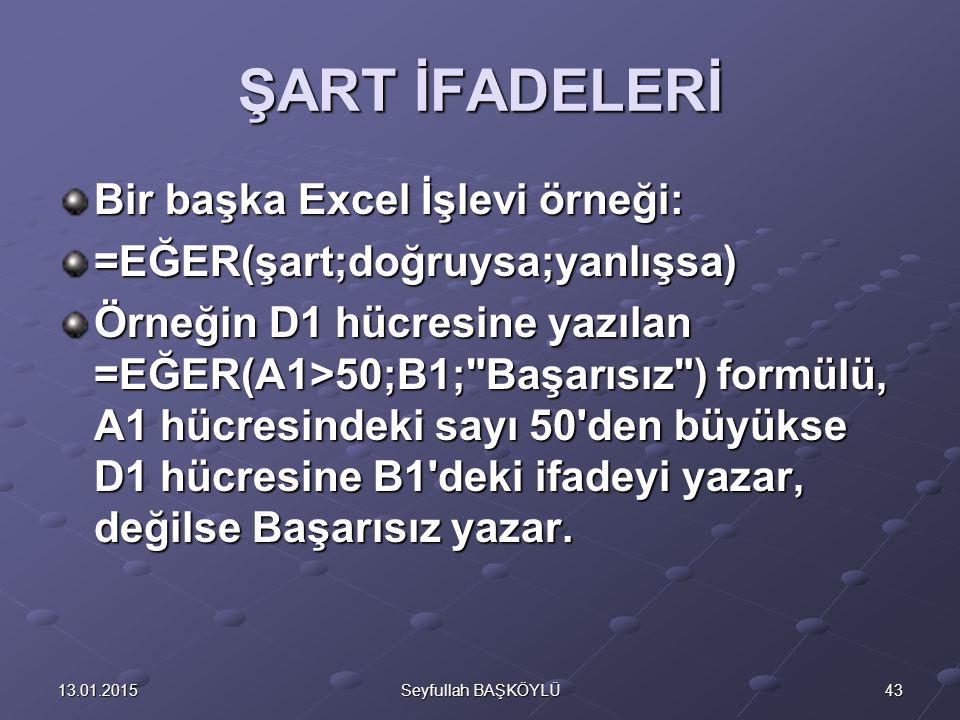 ŞART İFADELERİ Bir başka Excel İşlevi örneği:
