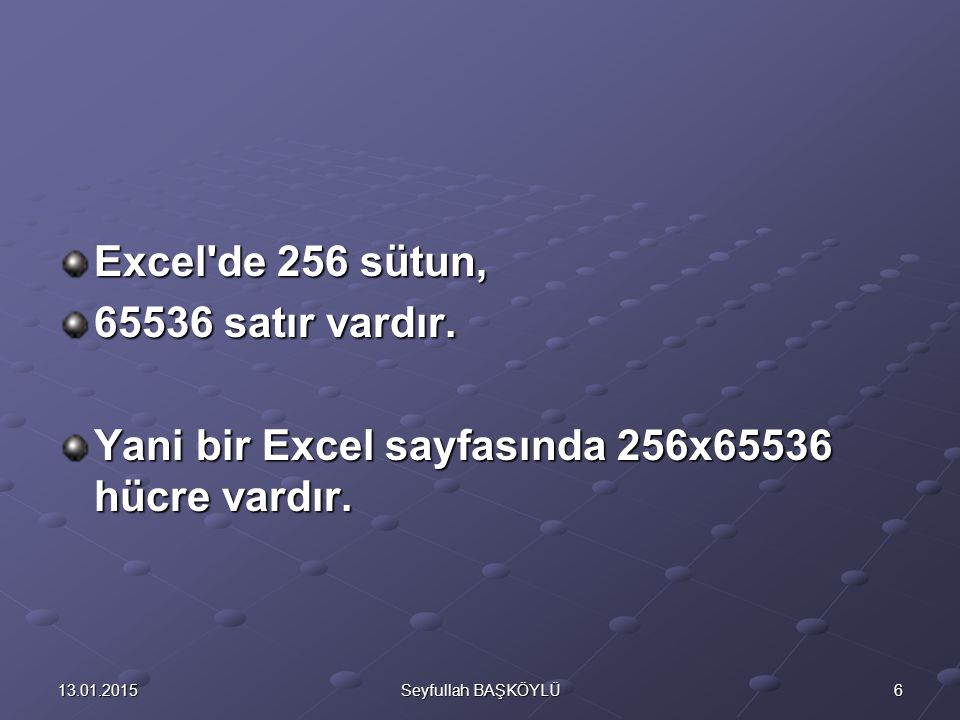 Yani bir Excel sayfasında 256x65536 hücre vardır.
