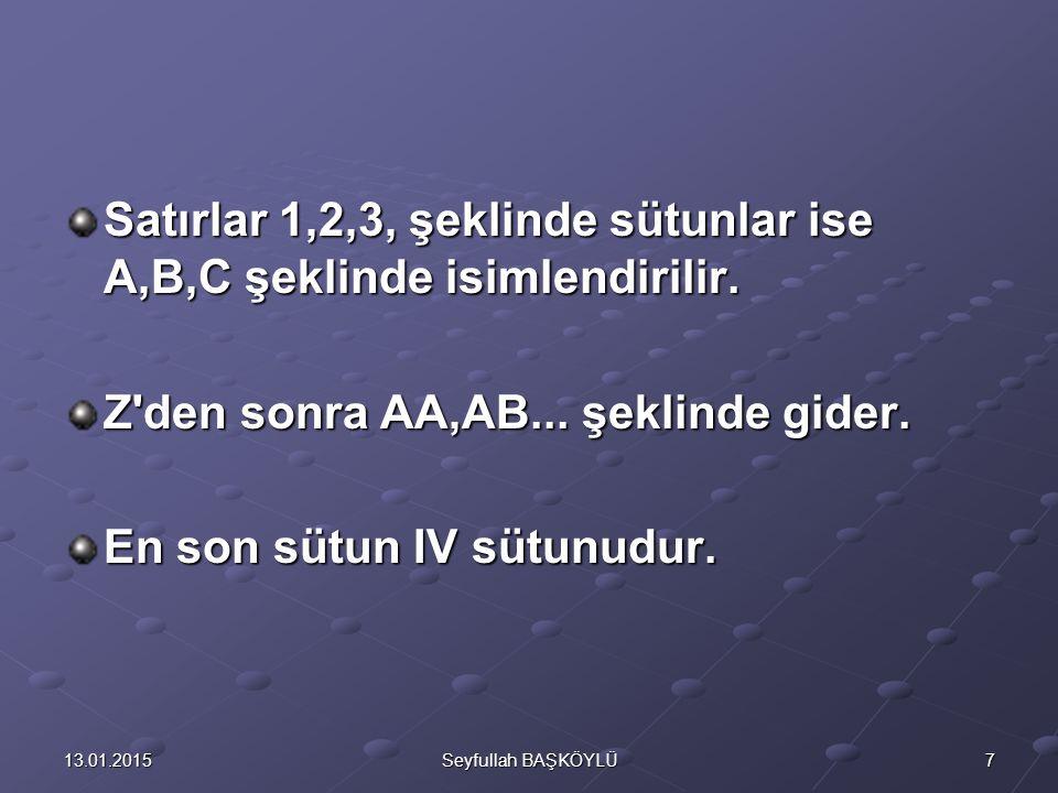 Satırlar 1,2,3, şeklinde sütunlar ise A,B,C şeklinde isimlendirilir.