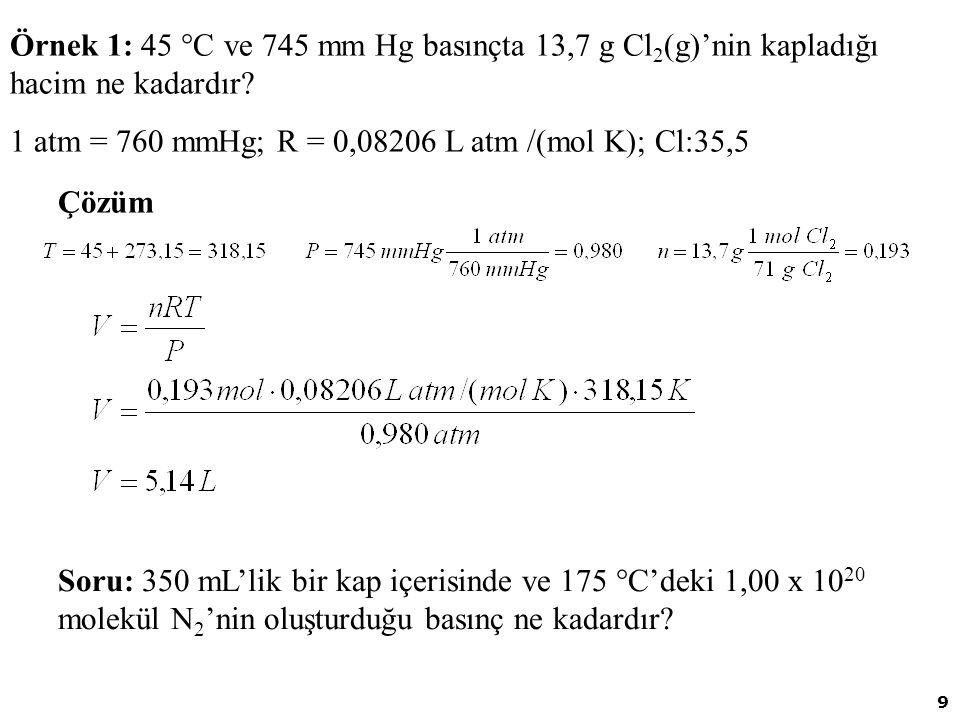 Örnek 1: 45 C ve 745 mm Hg basınçta 13,7 g Cl2(g)'nin kapladığı hacim ne kadardır