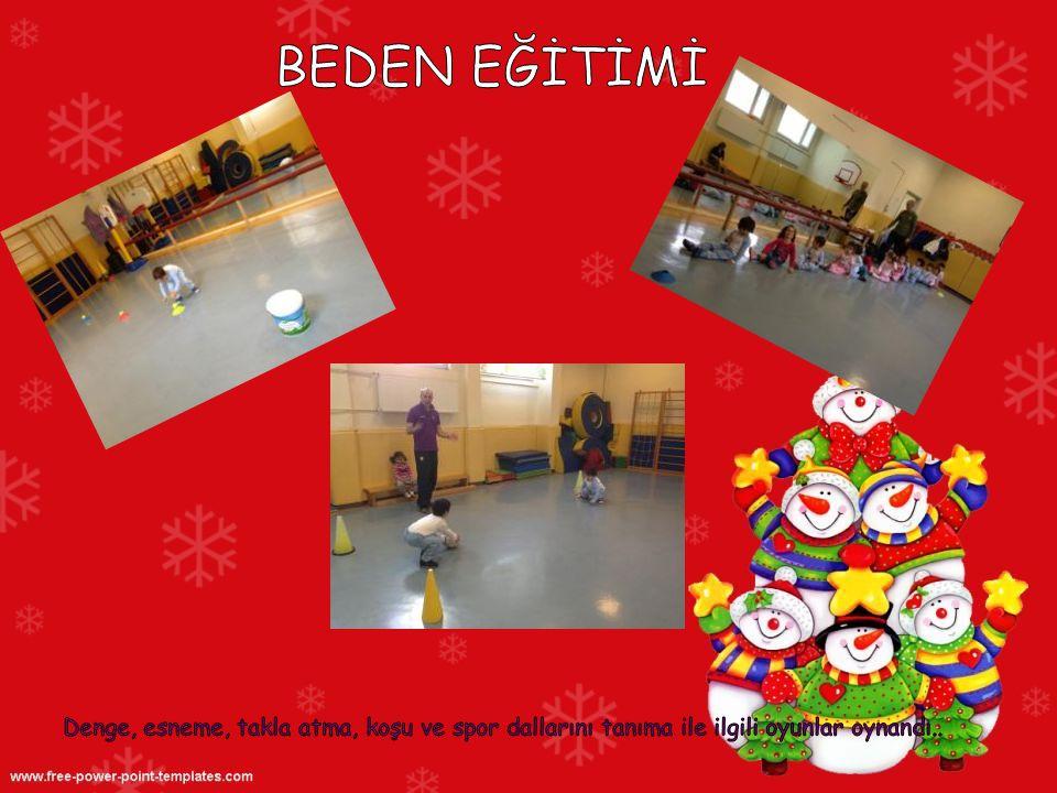 BEDEN EĞİTİMİ Denge, esneme, takla atma, koşu ve spor dallarını tanıma ile ilgili oyunlar oynandı..
