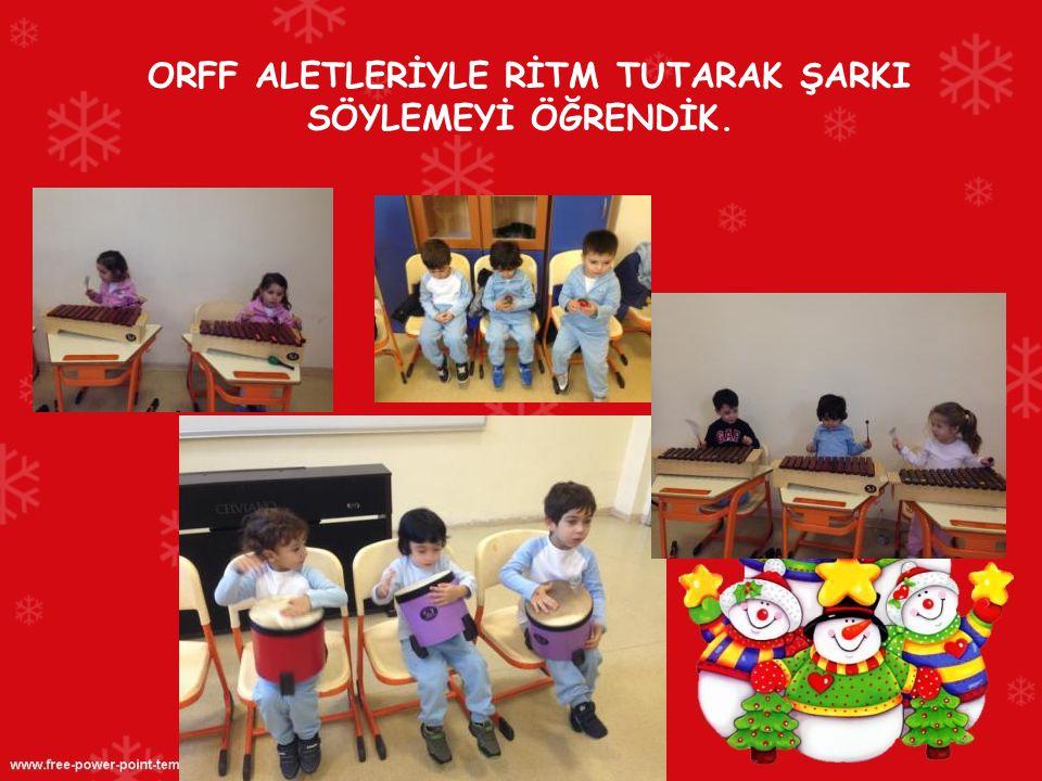 ORFF ALETLERİYLE RİTM TUTARAK ŞARKI SÖYLEMEYİ ÖĞRENDİK.