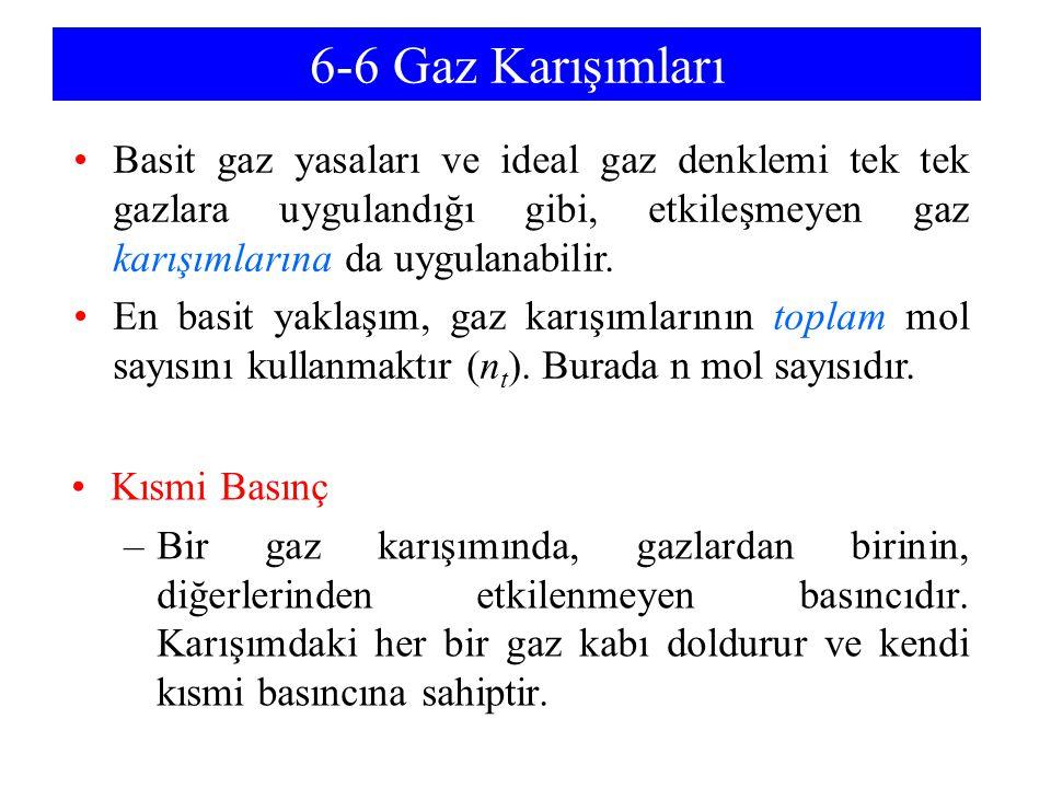 6-6 Gaz Karışımları Basit gaz yasaları ve ideal gaz denklemi tek tek gazlara uygulandığı gibi, etkileşmeyen gaz karışımlarına da uygulanabilir.