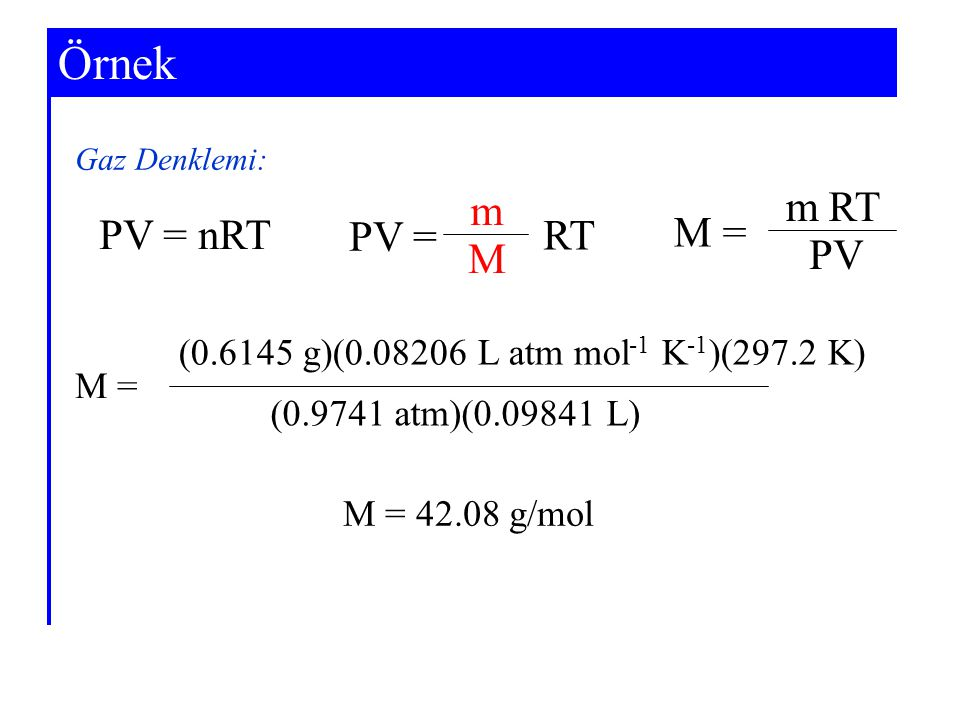 Örnek Example 5-6 PV = m M RT M = m PV RT PV = nRT