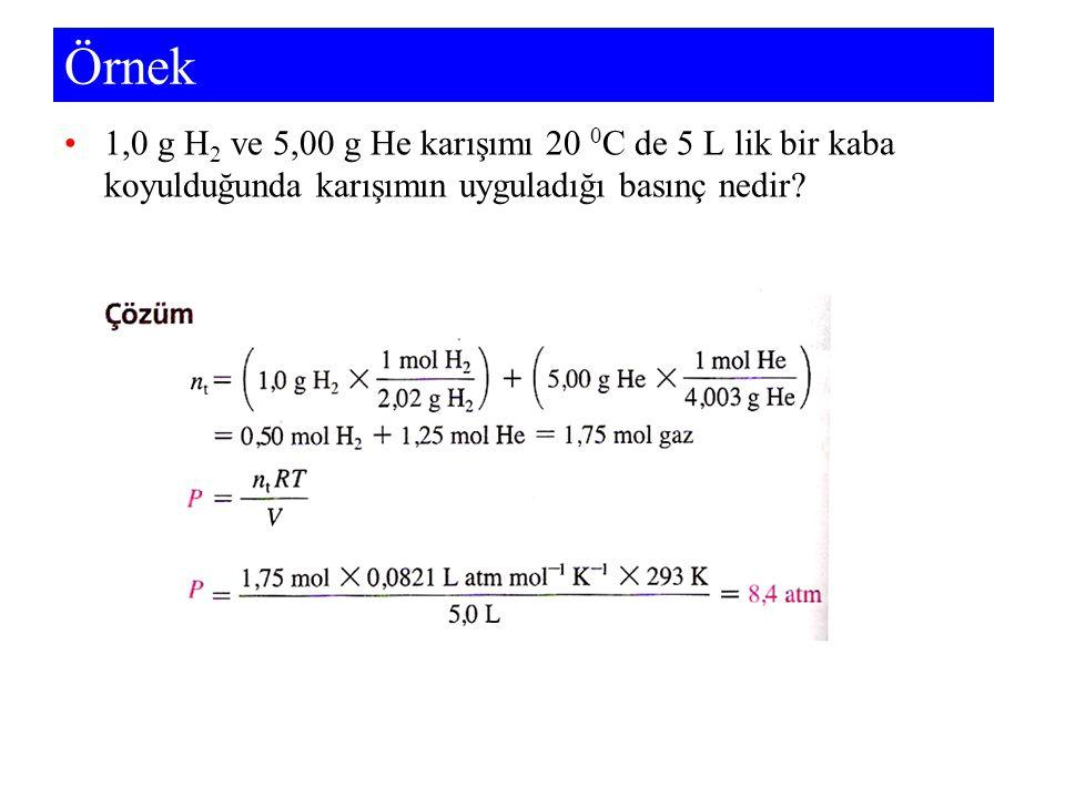 Örnek 1,0 g H2 ve 5,00 g He karışımı 20 0C de 5 L lik bir kaba koyulduğunda karışımın uyguladığı basınç nedir