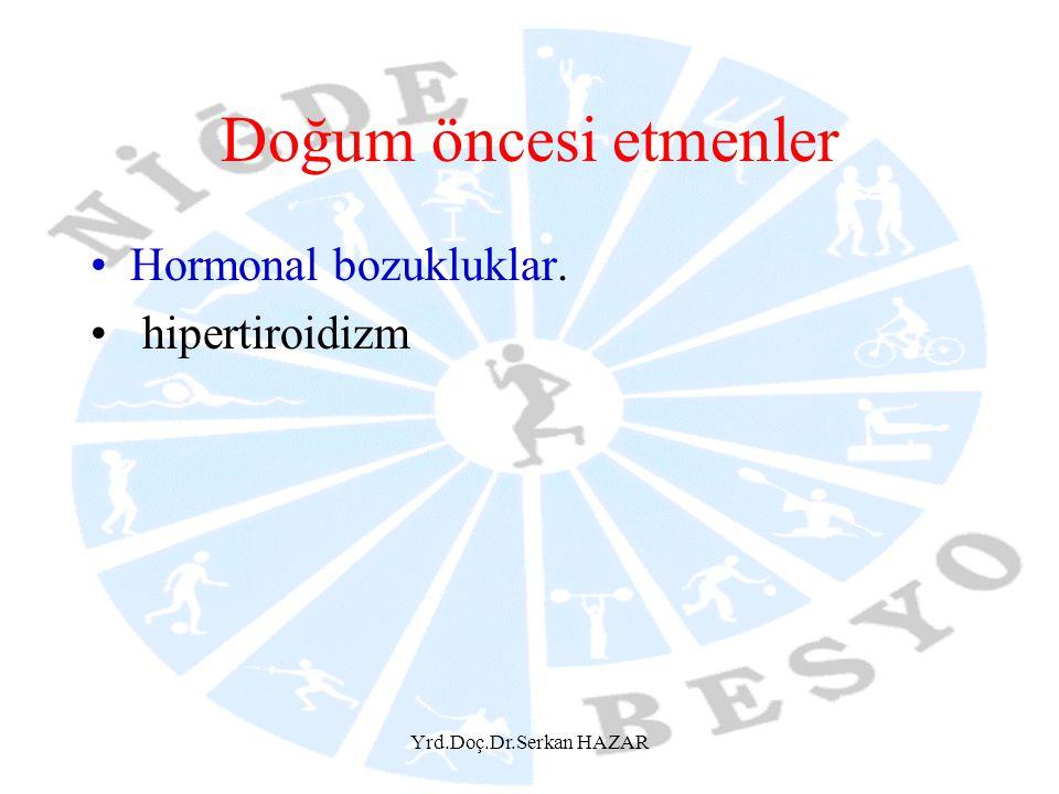 Doğum öncesi etmenler Hormonal bozukluklar. hipertiroidizm