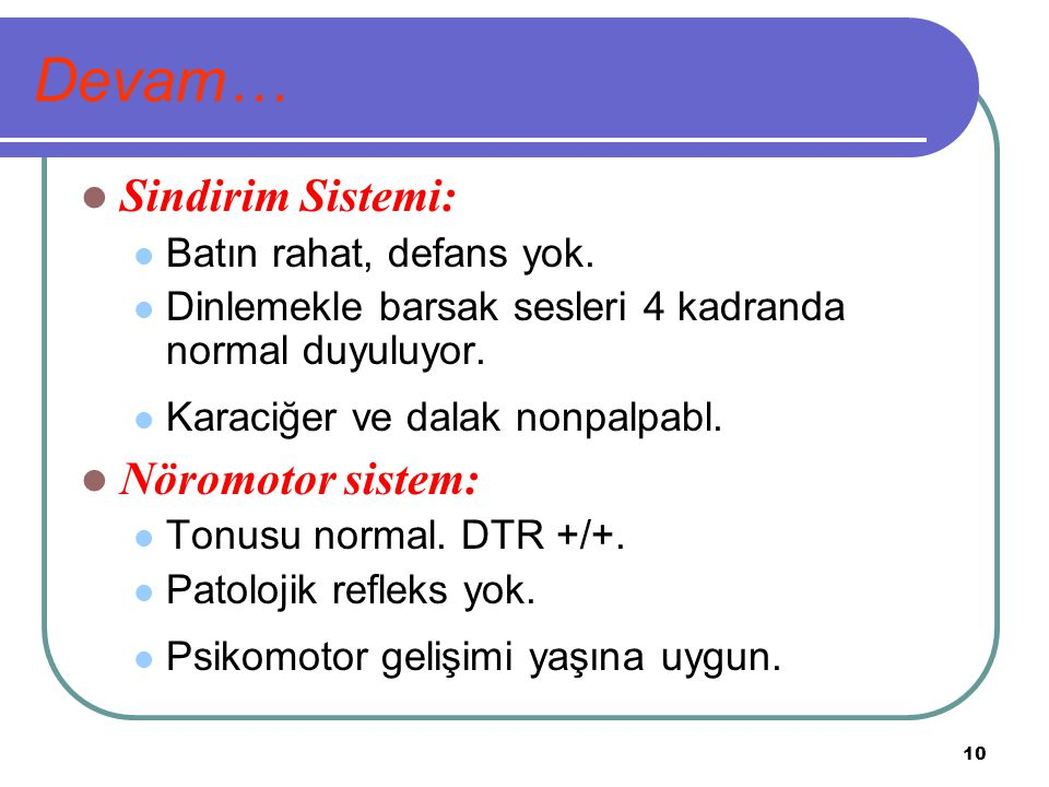 Devam… Sindirim Sistemi: Nöromotor sistem: Batın rahat, defans yok.