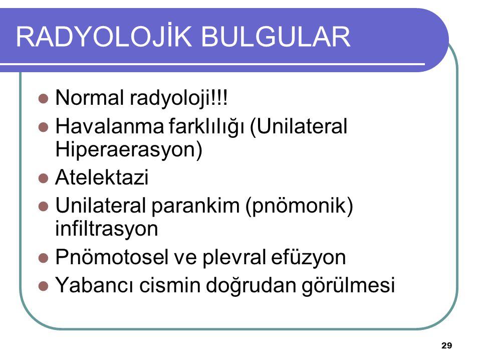 RADYOLOJİK BULGULAR Normal radyoloji!!!
