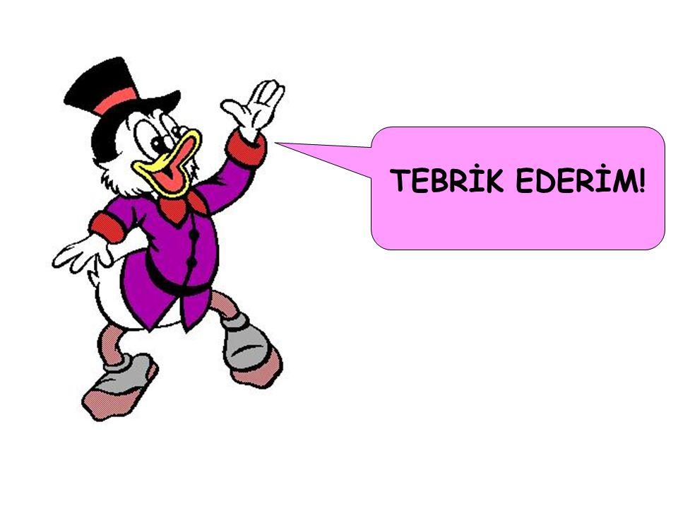 TEBRİK EDERİM!