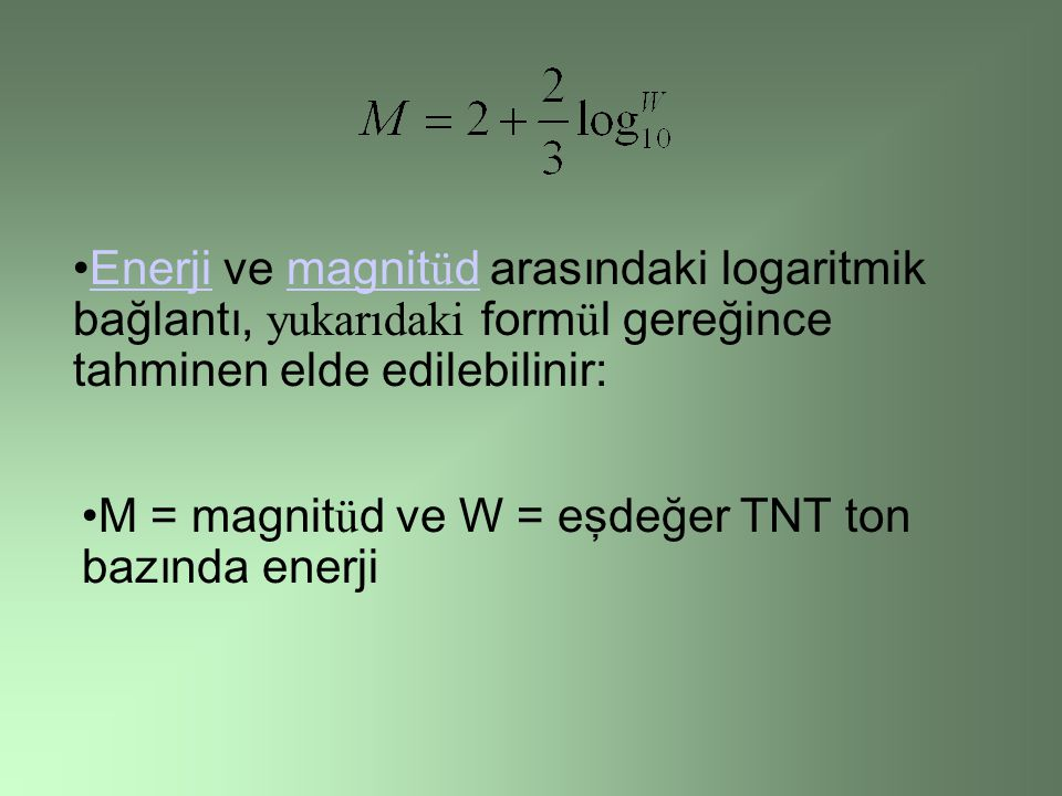 Enerji ve magnitüd arasındaki logaritmik bağlantı, yukarıdaki formül gereğince tahminen elde edilebilinir: