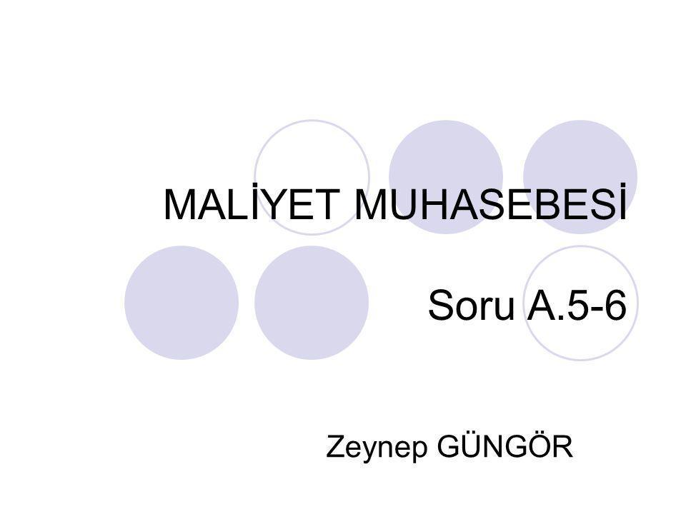 MALİYET MUHASEBESİ Soru A.5-6