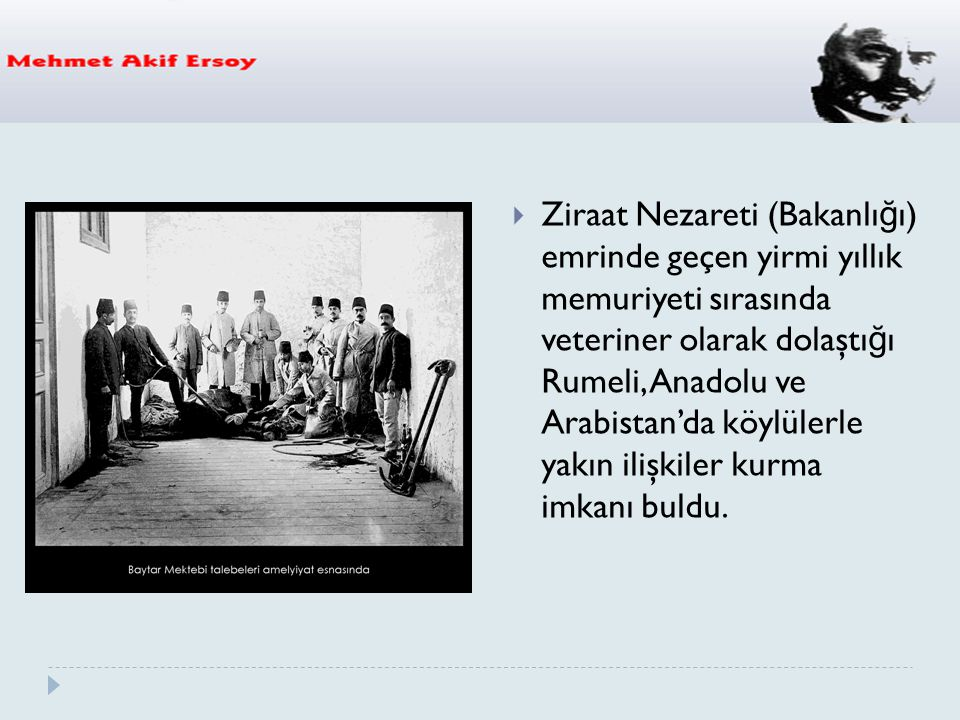Ziraat Nezareti (Bakanlığı) emrinde geçen yirmi yıllık memuriyeti sırasında veteriner olarak dolaştığı Rumeli, Anadolu ve Arabistan'da köylülerle yakın ilişkiler kurma imkanı buldu.