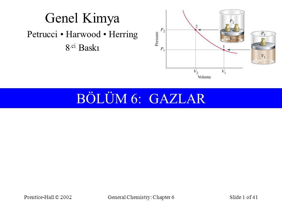 Genel Kimya BÖLÜM 6: GAZLAR Petrucci • Harwood • Herring 8.ci Baskı