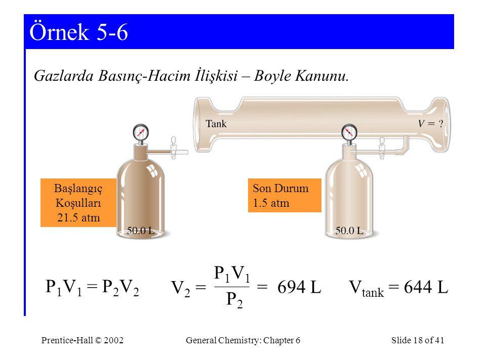 Örnek 5-6 V2 = P1V1 P2 = 694 L P1V1 = P2V2 Vtank = 644 L