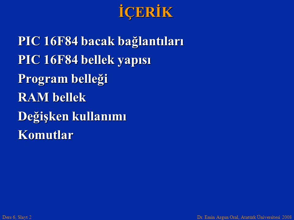 İÇERİK PIC 16F84 bacak bağlantıları PIC 16F84 bellek yapısı