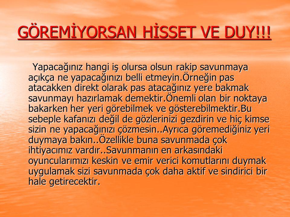 GÖREMİYORSAN HİSSET VE DUY!!!