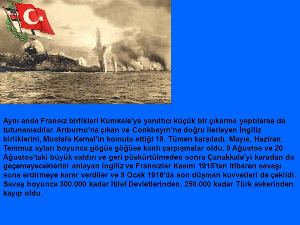 Aynı anda Fransız birlikleri Kumkale ye yanıltıcı küçük bir çıkarma yaptılarsa da tutunamadılar.
