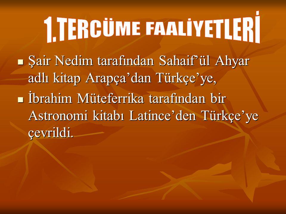 1.TERCÜME FAALİYETLERİ Şair Nedim tarafından Sahaif'ül Ahyar adlı kitap Arapça'dan Türkçe'ye,