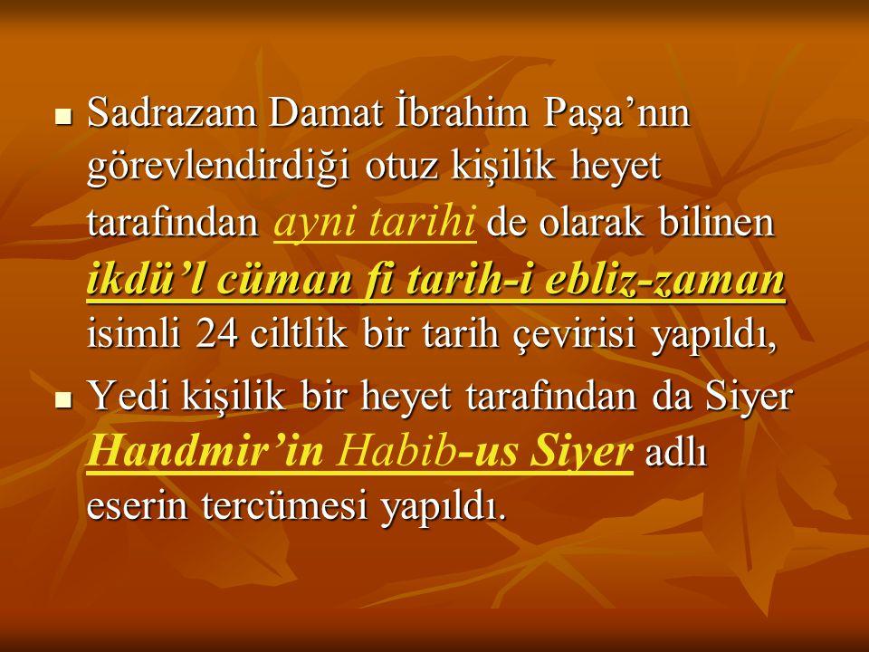 Sadrazam Damat İbrahim Paşa'nın görevlendirdiği otuz kişilik heyet tarafından ayni tarihi de olarak bilinen ikdü'l cüman fi tarih-i ebliz-zaman isimli 24 ciltlik bir tarih çevirisi yapıldı,