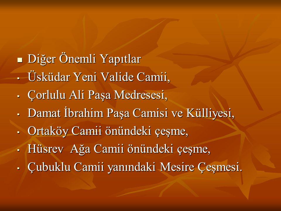 Diğer Önemli Yapıtlar Üsküdar Yeni Valide Camii, Çorlulu Ali Paşa Medresesi, Damat İbrahim Paşa Camisi ve Külliyesi,
