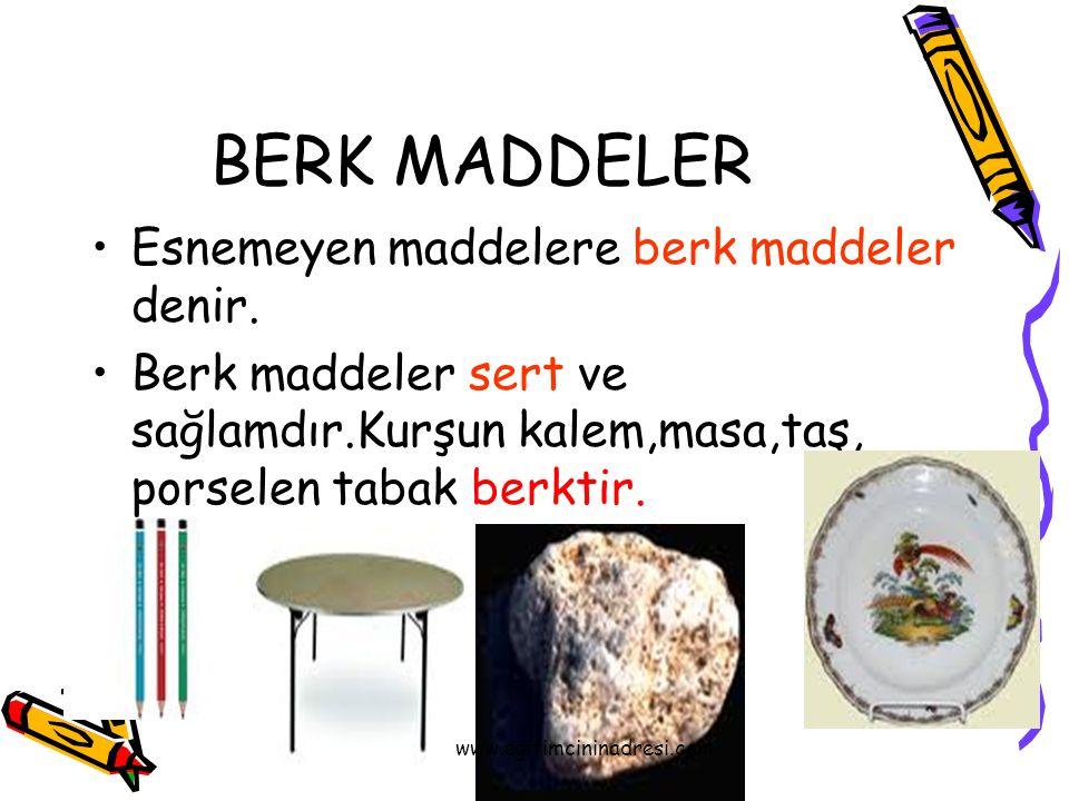 BERK MADDELER Esnemeyen maddelere berk maddeler denir.