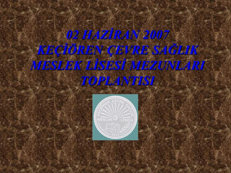02 HAZİRAN 2007 KEÇİÖREN ÇEVRE SAĞLIK MESLEK LİSESİ MEZUNLARI TOPLANTISI