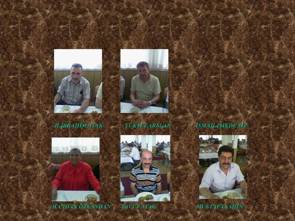 H.İBRAHİM ATAK YÜKSEL ARSLAN İSMAİL IŞIKDENİZ