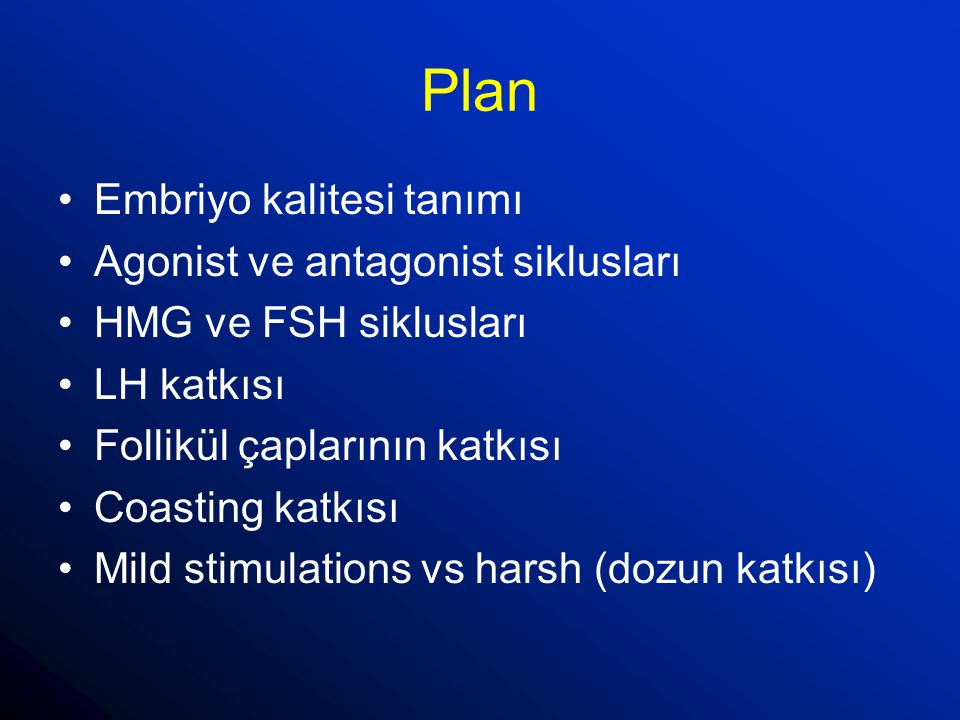Plan Embriyo kalitesi tanımı Agonist ve antagonist siklusları