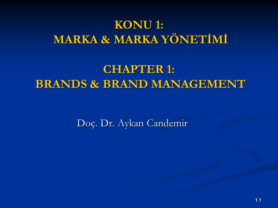 KONU 1: MARKA & MARKA YÖNETİMİ CHAPTER 1: BRANDS & BRAND MANAGEMENT