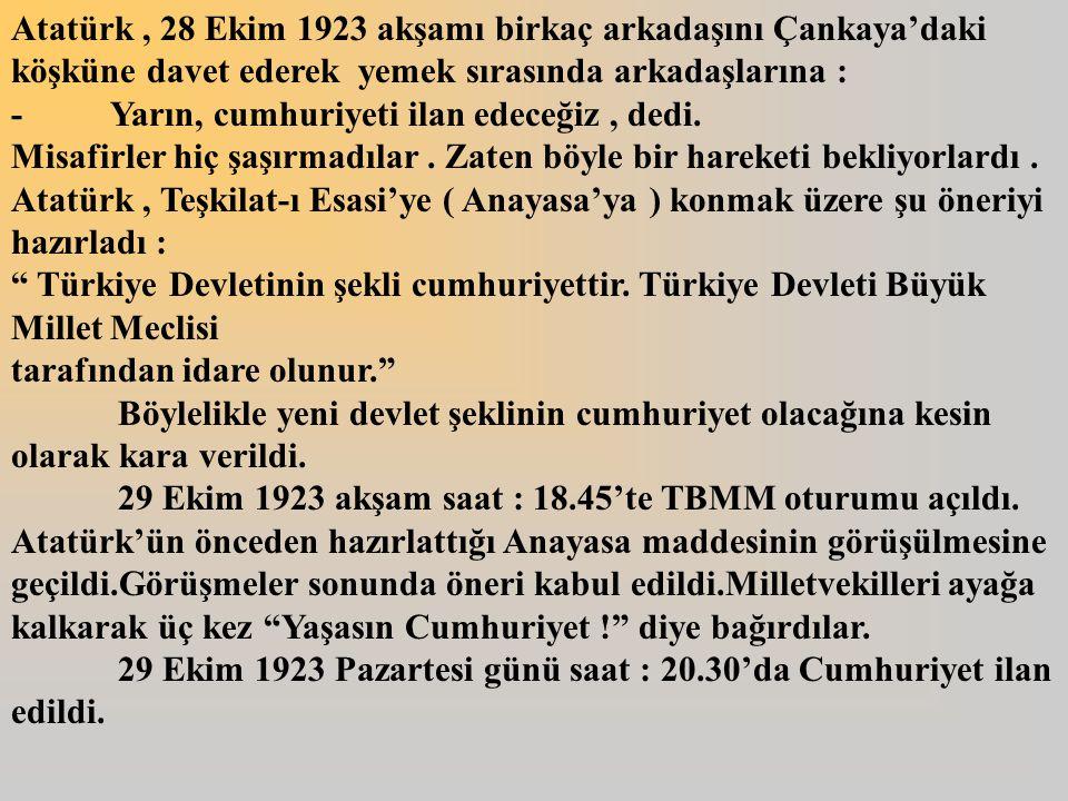 Atatürk , 28 Ekim 1923 akşamı birkaç arkadaşını Çankaya'daki köşküne davet ederek yemek sırasında arkadaşlarına :