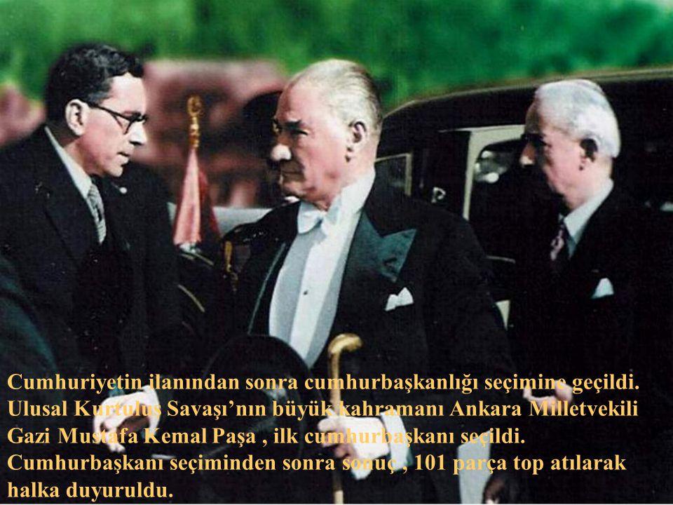 Cumhuriyetin ilanından sonra cumhurbaşkanlığı seçimine geçildi