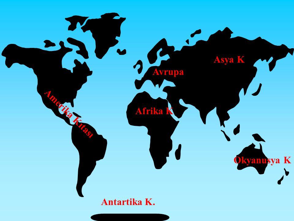 Asya K Avrupa Afrika K Amerika Kıtası Okyanusya K Antartika K.