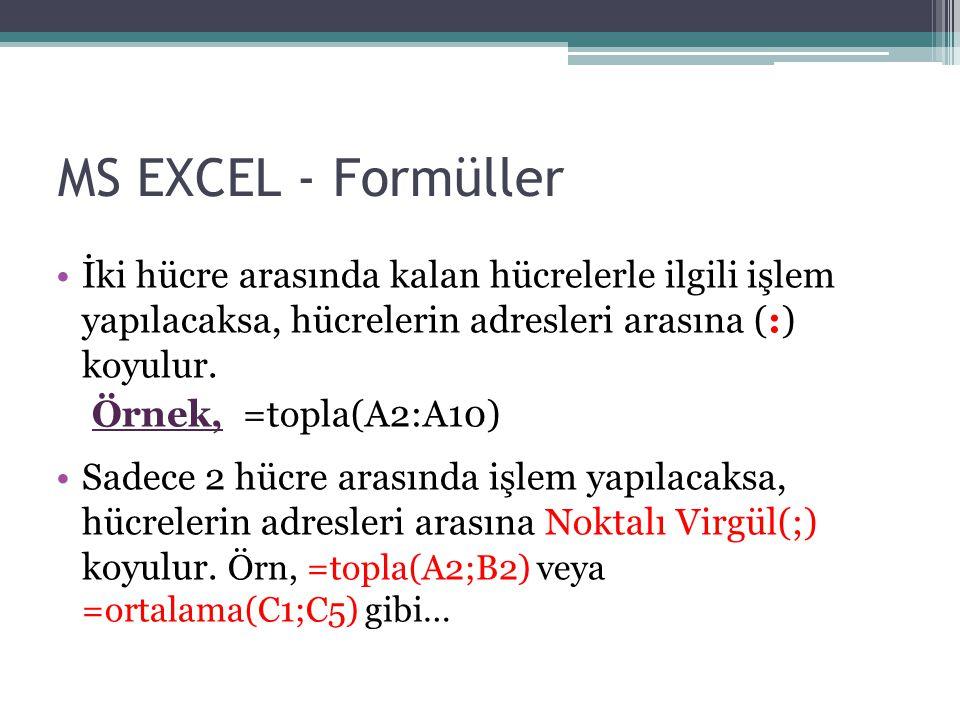 MS EXCEL - Formüller İki hücre arasında kalan hücrelerle ilgili işlem yapılacaksa, hücrelerin adresleri arasına (:) koyulur.