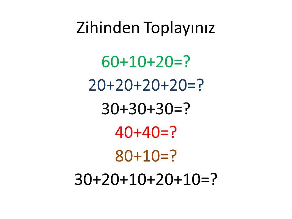 Zihinden Toplayınız 60+10+20= 20+20+20+20= 30+30+30= 40+40= 80+10= 30+20+10+20+10=