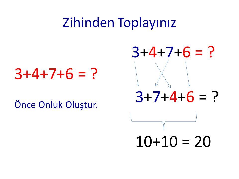 3+4+7+6 = 3+7+4+6 = 10+10 = 20 3+4+7+6 = Zihinden Toplayınız