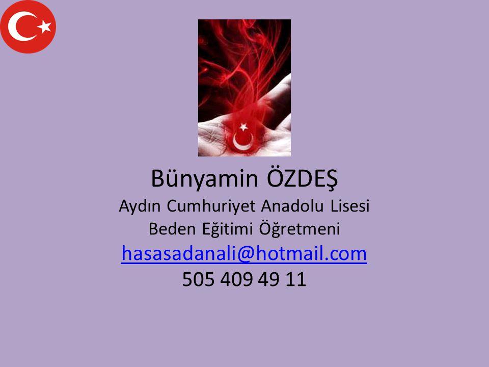 Bünyamin ÖZDEŞ Aydın Cumhuriyet Anadolu Lisesi Beden Eğitimi Öğretmeni hasasadanali@hotmail.com 505 409 49 11