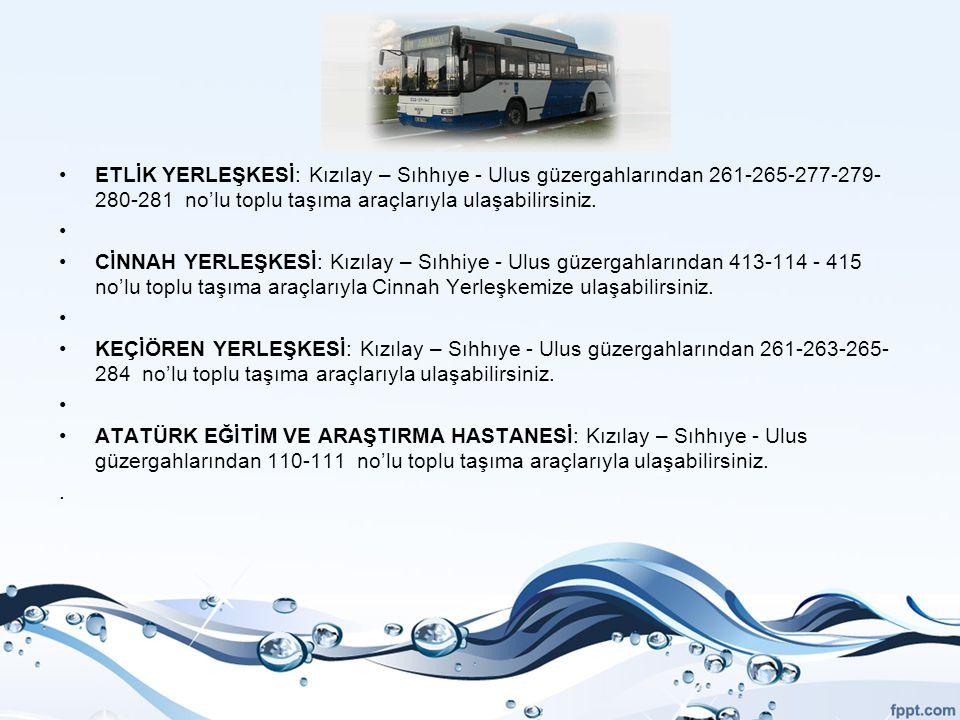 ETLİK YERLEŞKESİ: Kızılay – Sıhhıye - Ulus güzergahlarından 261-265-277-279-280-281 no'lu toplu taşıma araçlarıyla ulaşabilirsiniz.