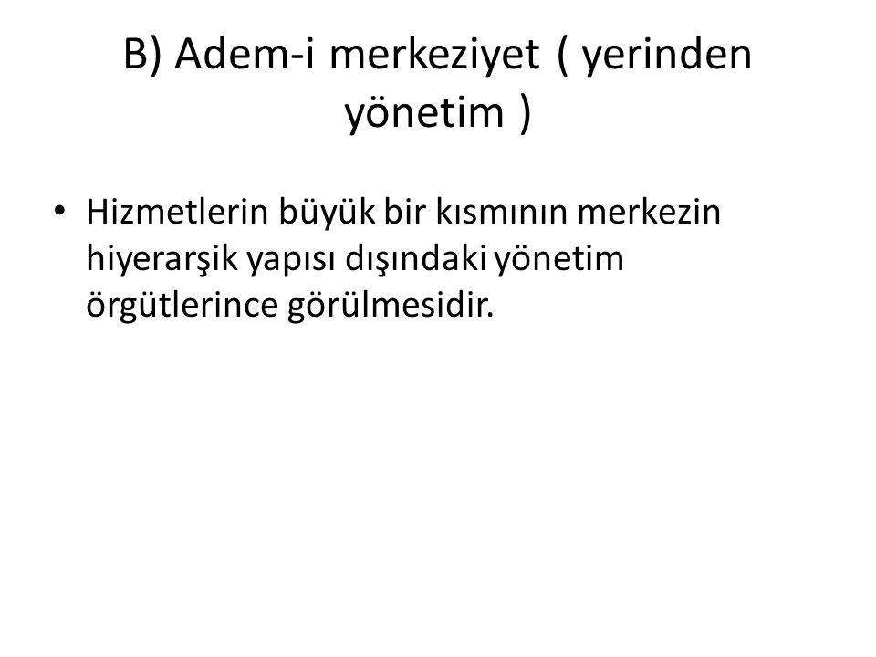 B) Adem-i merkeziyet ( yerinden yönetim )