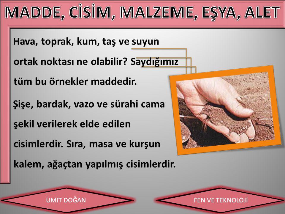 MADDE, CİSİM, MALZEME, EŞYA, ALET
