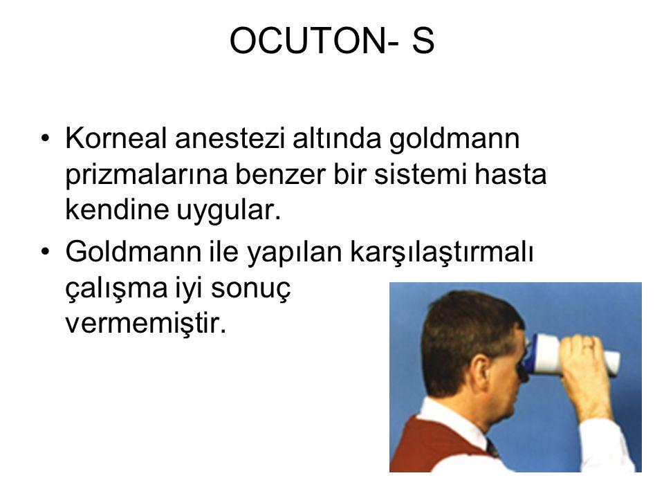 OCUTON- S Korneal anestezi altında goldmann prizmalarına benzer bir sistemi hasta kendine uygular.